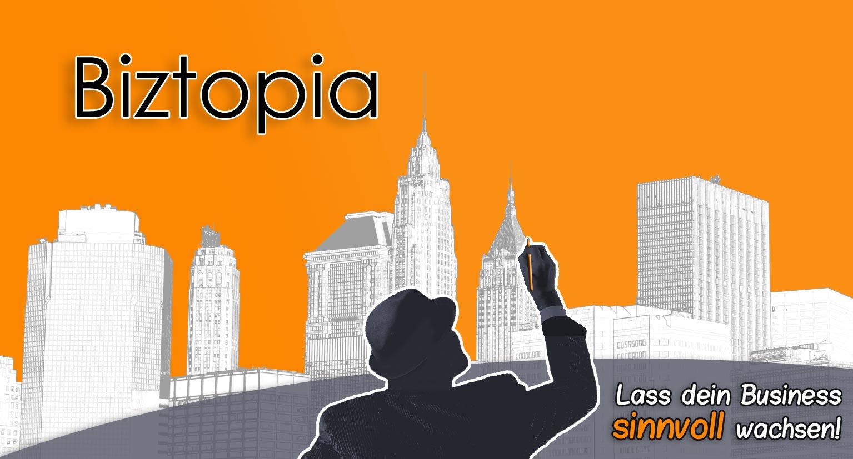 BIZTOPIA wächst und wird erwachsen: Mein Angebot für Unternehmer, die ihr Business sinnvoll weiterentwickeln wollen, wird eigenständig 1